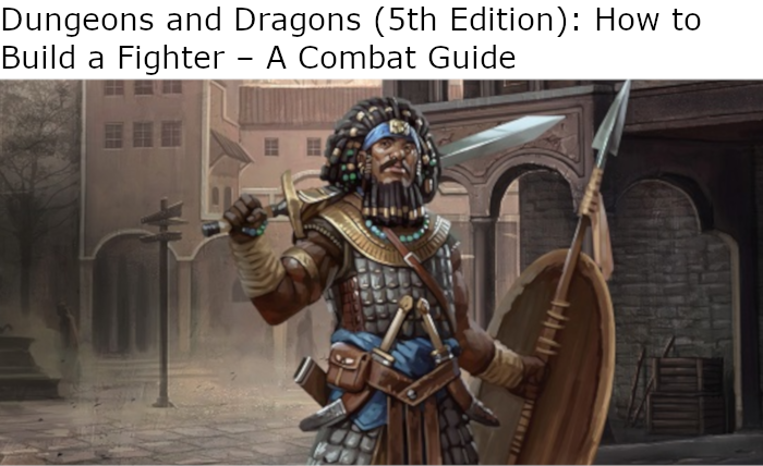 Dungeons and Dragons (5th Edition): How to Build a Fighter